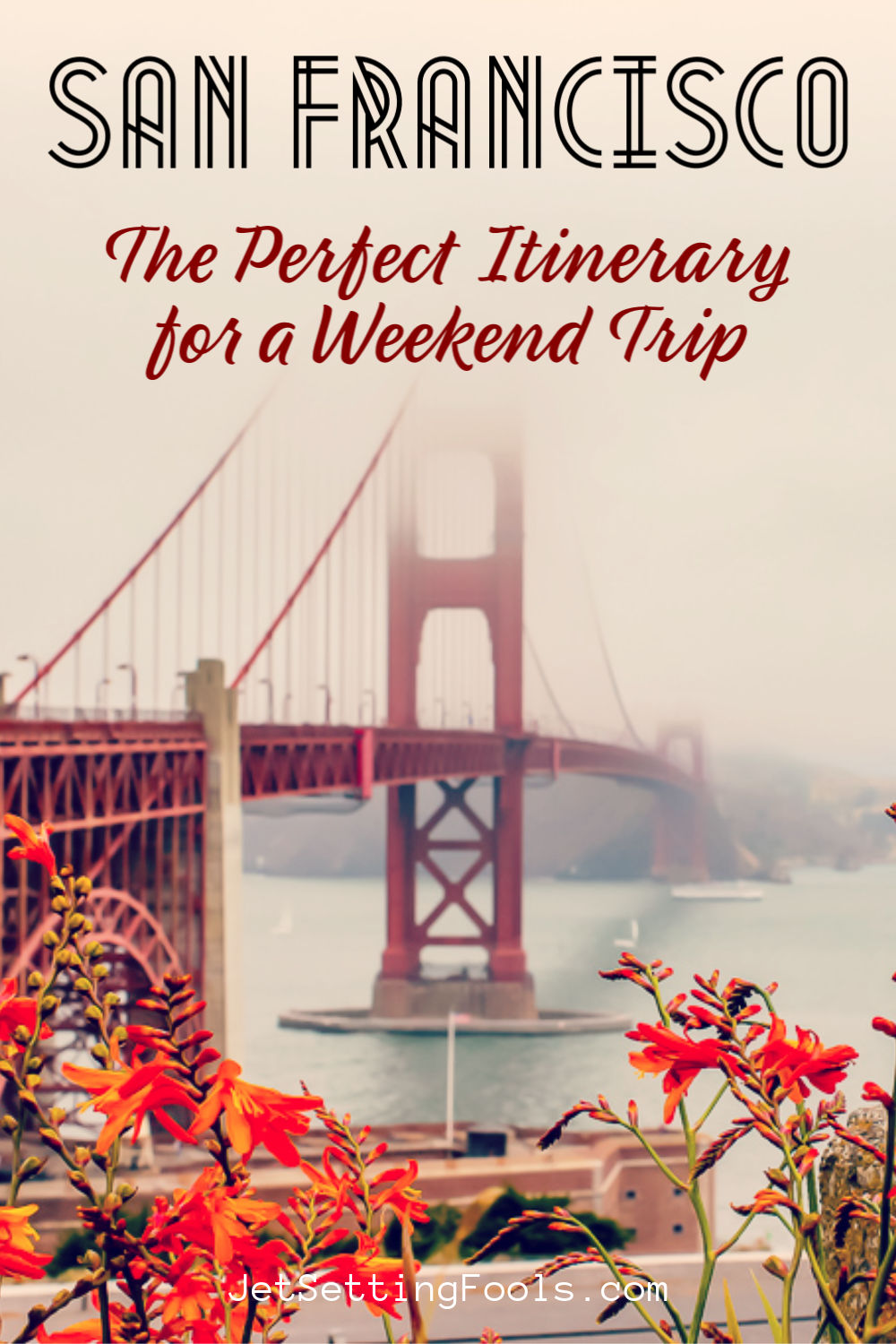 San Francisco Itinerary Weekend Trip by JetSettingFools.com