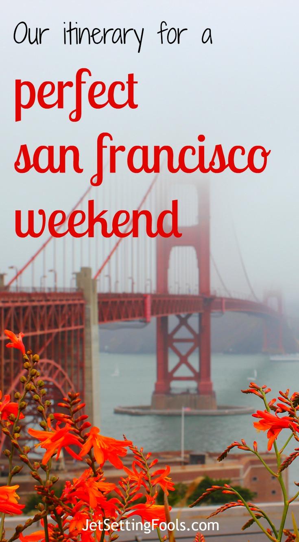 perfect San Francisco Weekend JetSetting Fools