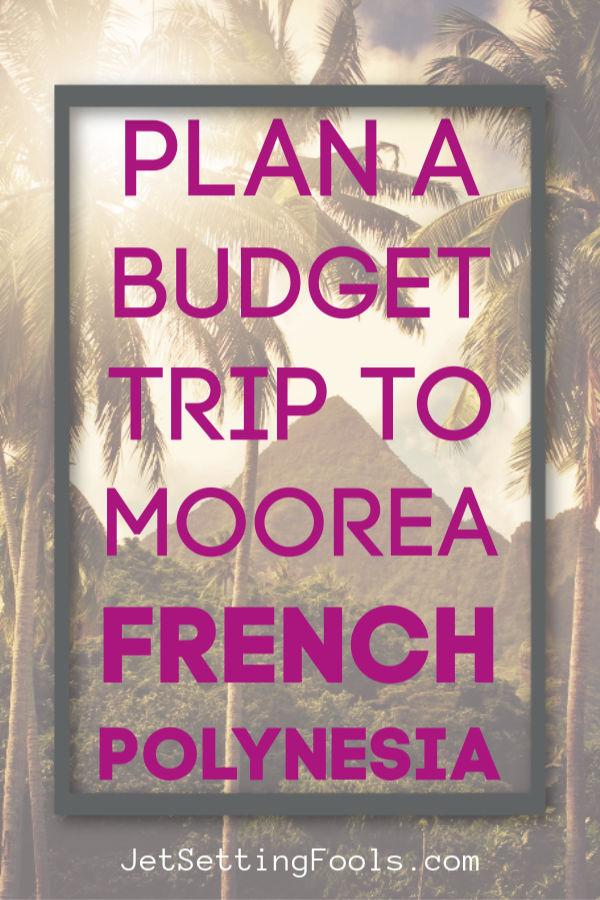 Plan a Budget Trip to Moorea, French Polynesia by JetSettingFools.com