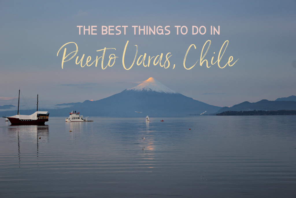 The best things to do in Puerto Varas, Chile by JetSettingFools.com
