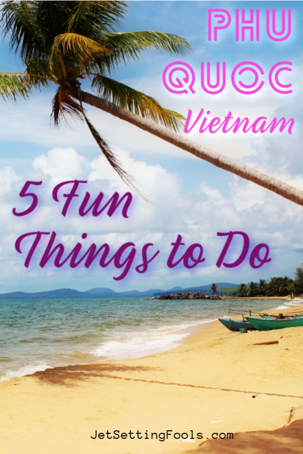 5 Fun Things To Do Phu Quoc Island, Vietnam by JetSettingFools.com