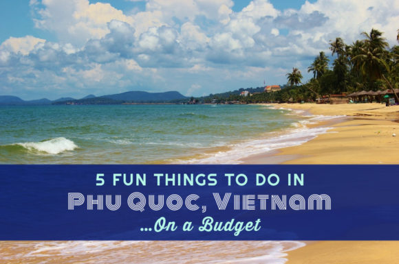 5 Fun Things To Do in Phu Quoc, Vietnam on a budget by JetSettingFools.com