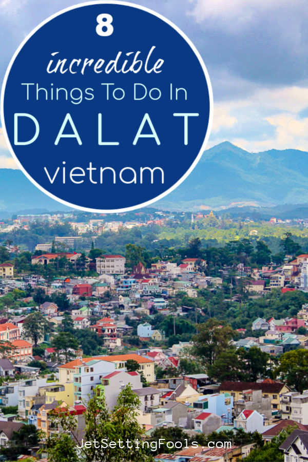 8 Incredible Things To Do in Dalat, Vietnam by JetSettingFools.com