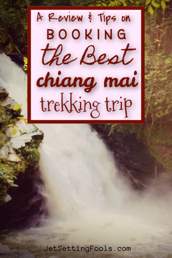 How To Book the Best Chiang Mai Trekking Trip by JetSettingFools.com