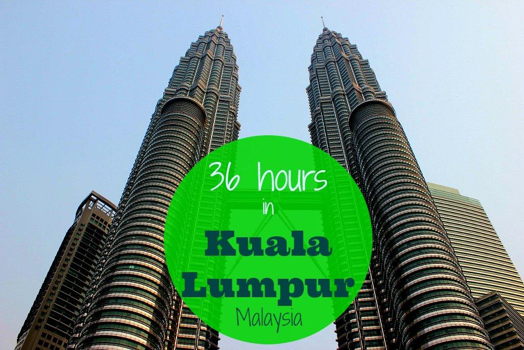 Kuala Lumpur in 36 hours JetSettingFools.com
