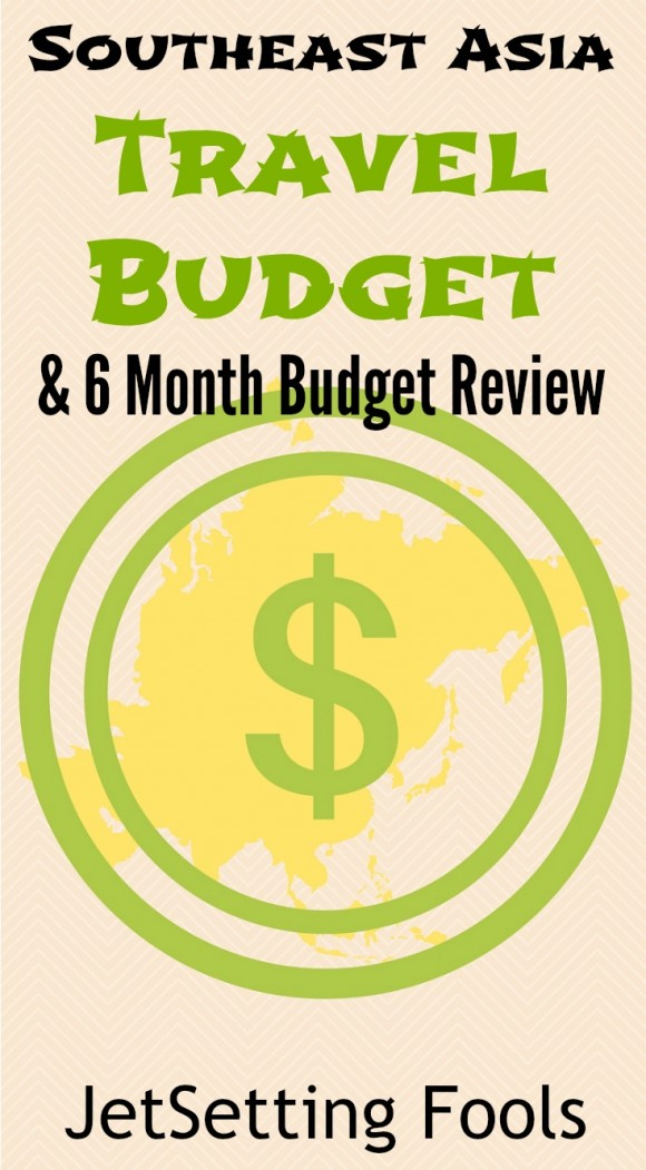Southeast Asia Travel Budget and 6 Month Budget Review JetSetting Fools