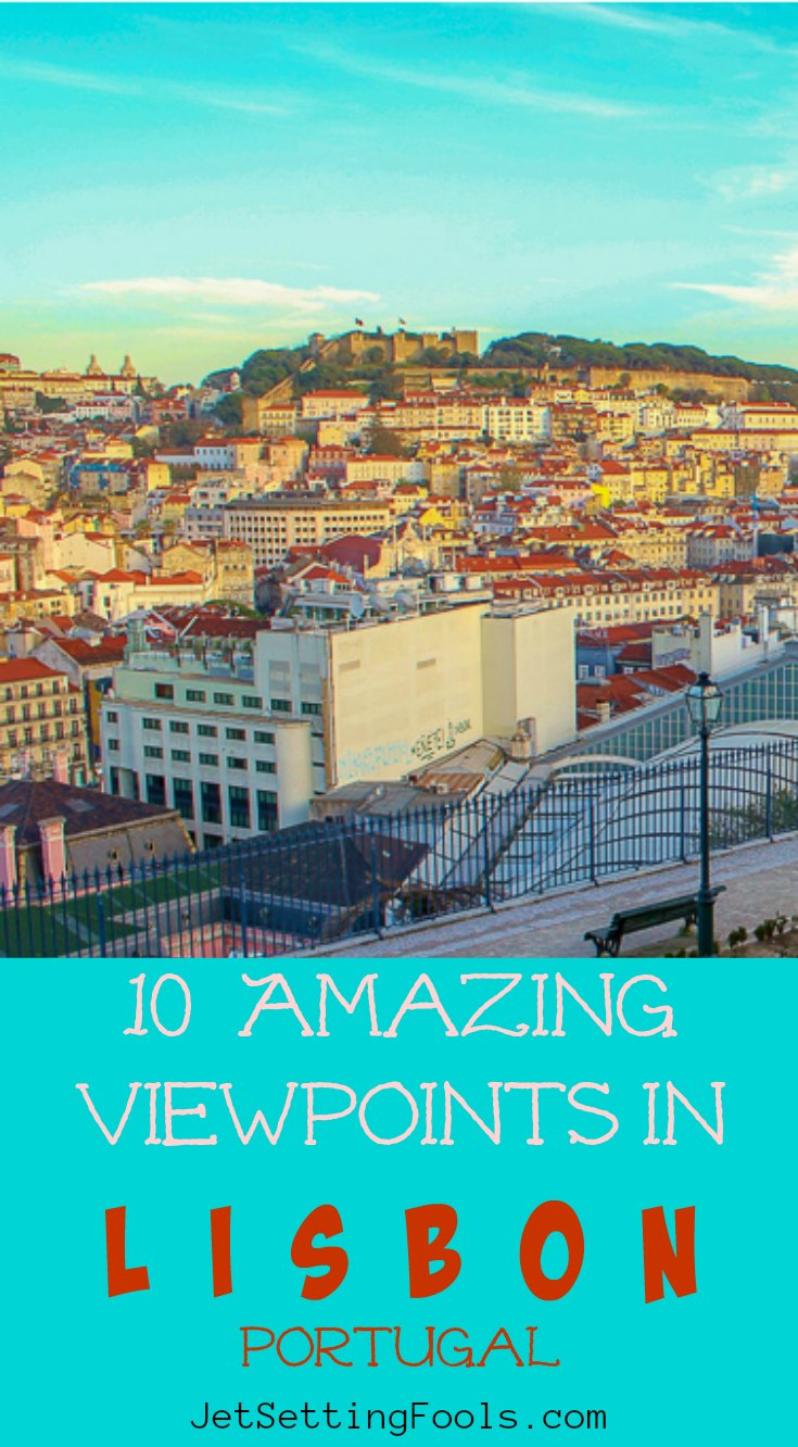 10 Amazing Viewpoints in Lisbon, Portugal by JetSettingFools.com