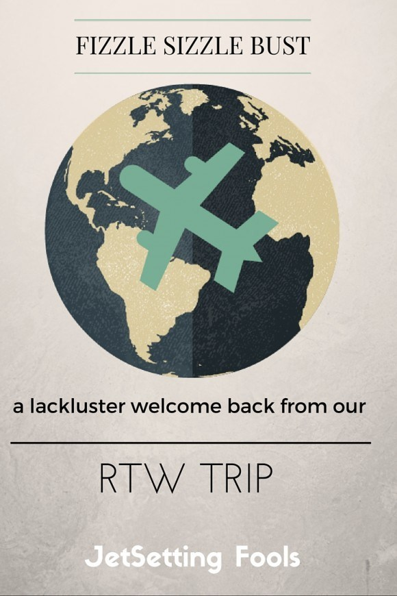 Lackluster welcome back from our RTW trip Jetsetting Fools