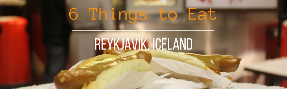 The 6 Best Things to Eat in Reykjavik Iceland