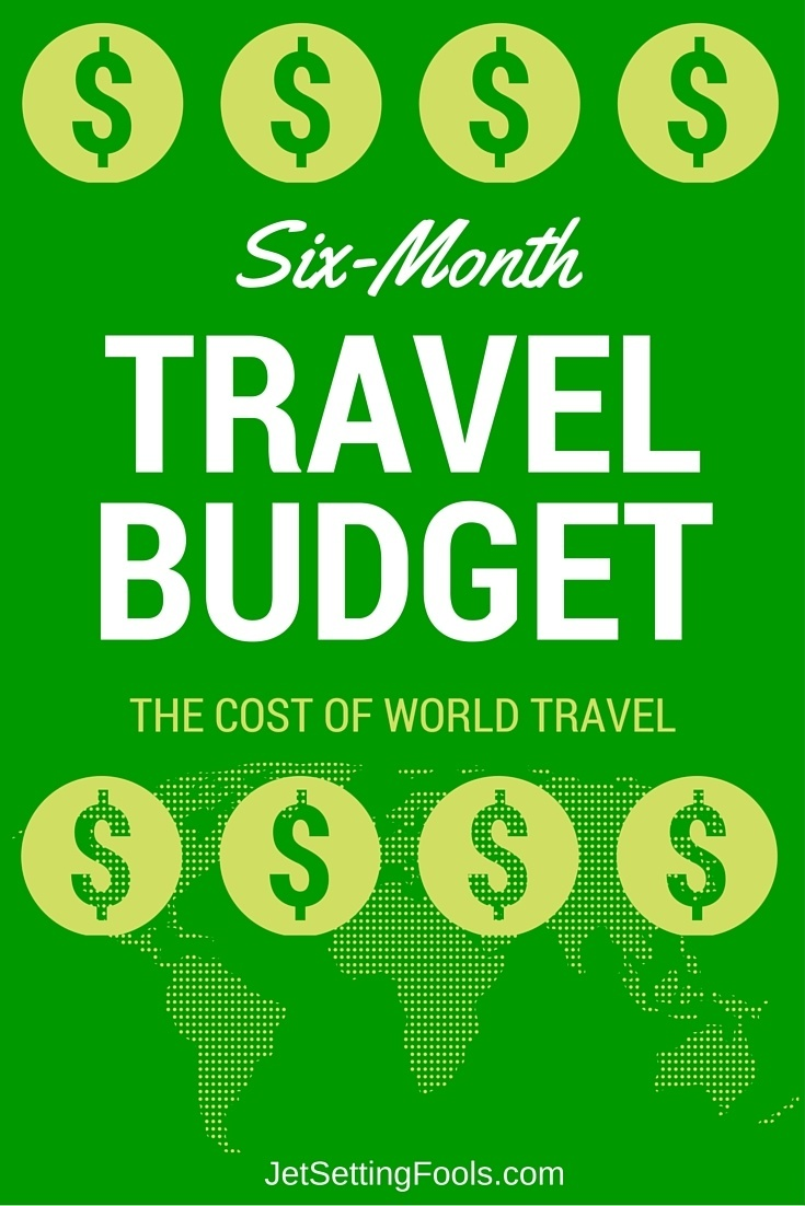 Six-Month Travel Budget - The Cost of World Travel JetSetting Fools