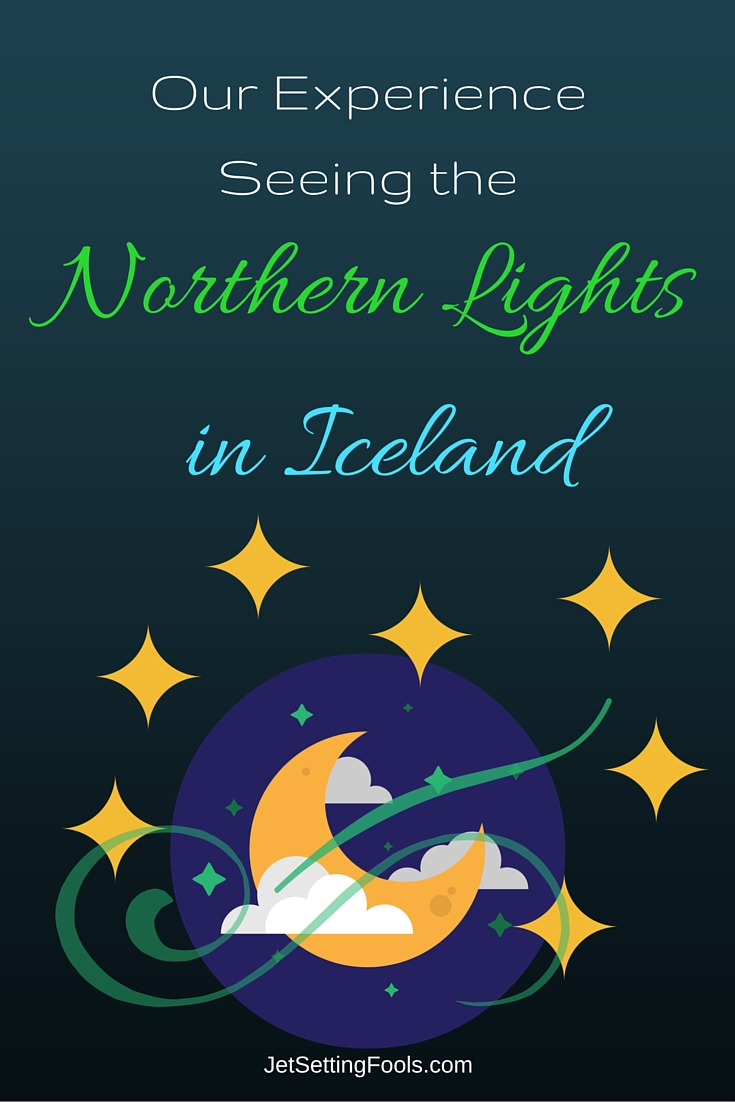 Our Experience seeing the Northern Lights in Iceland JetSetting Fools