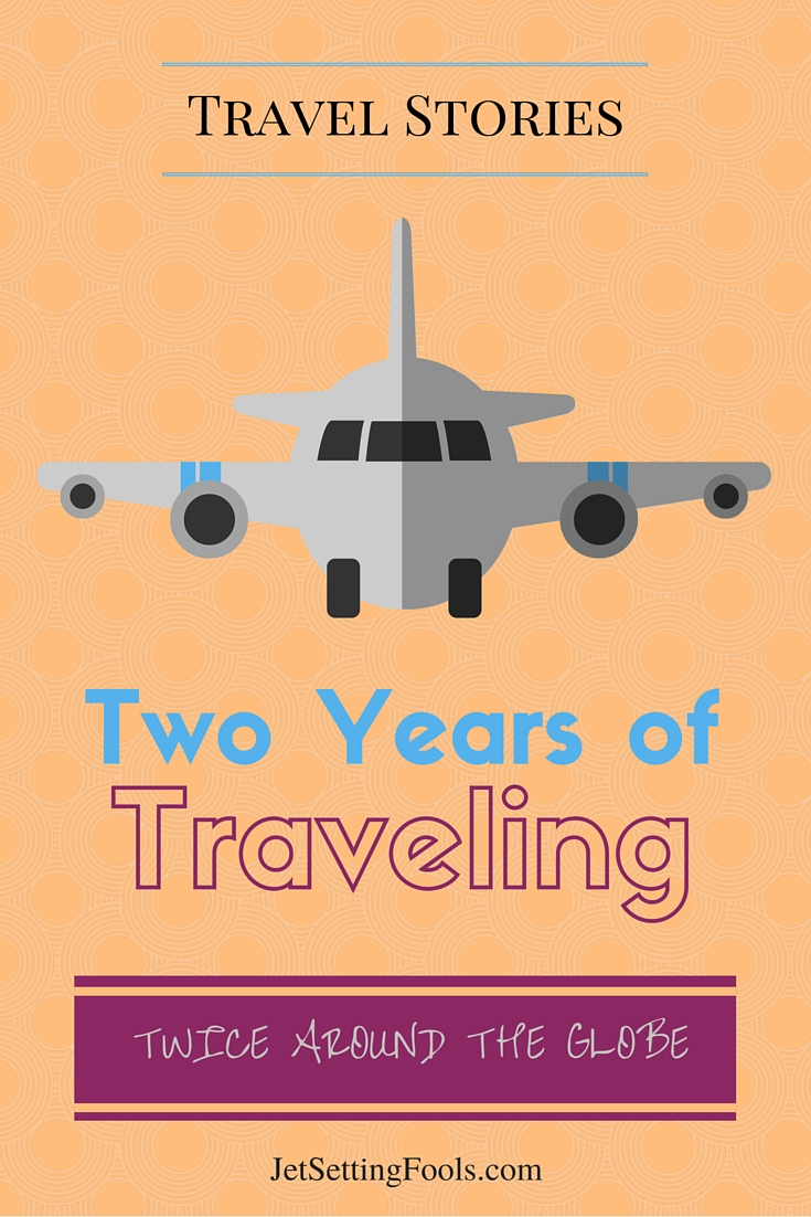 Two Years of Traveling and Twice Around the Globe JetSetting Fools