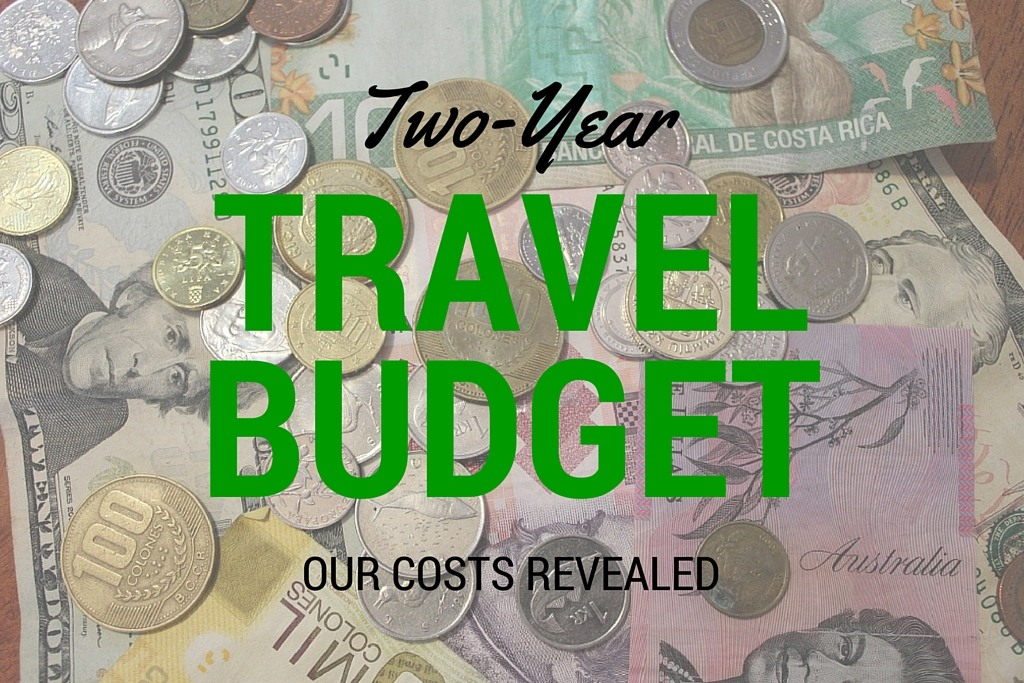 Two-Year Travel Budget Our Costs Revealed by JetSettingFools.com