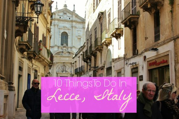 10 Things To Do in Lecce, Italy JetSettingFools.com