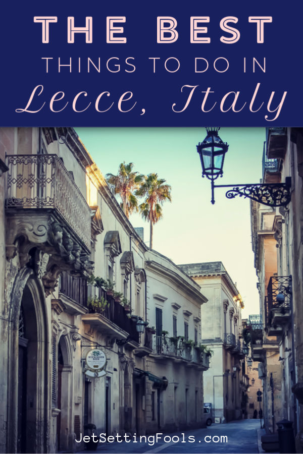 Things To Do in Lecce, Italy by JetSettingFools.com