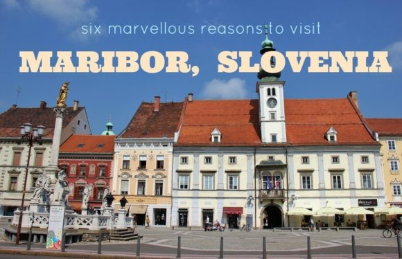Six Marvellous Reasons to Visit Maribor, Slovenia