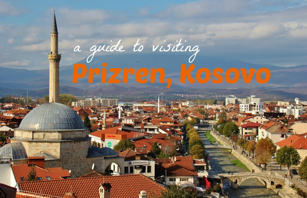 A Guide to Visiting Prizren, Kosovo - Jetsetting Fools