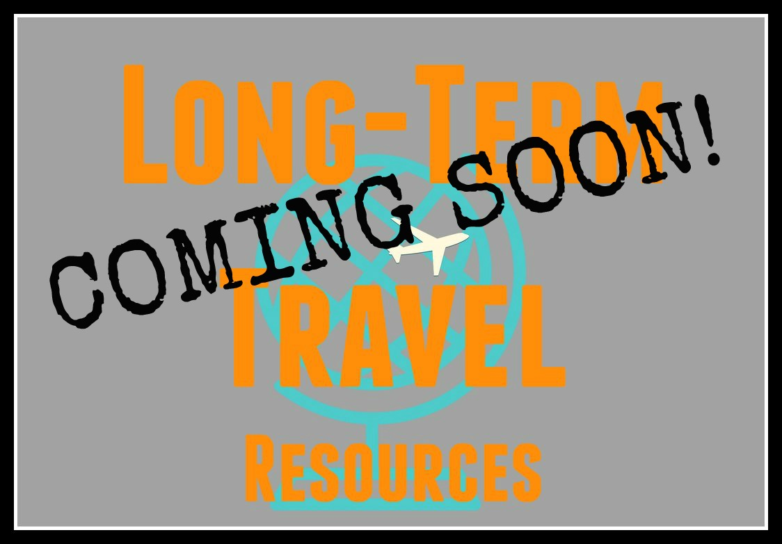 Long Term Travel Resources Coming Soon