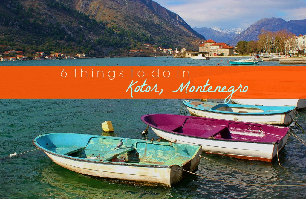 6 Things to do in Kotor, Montenegro