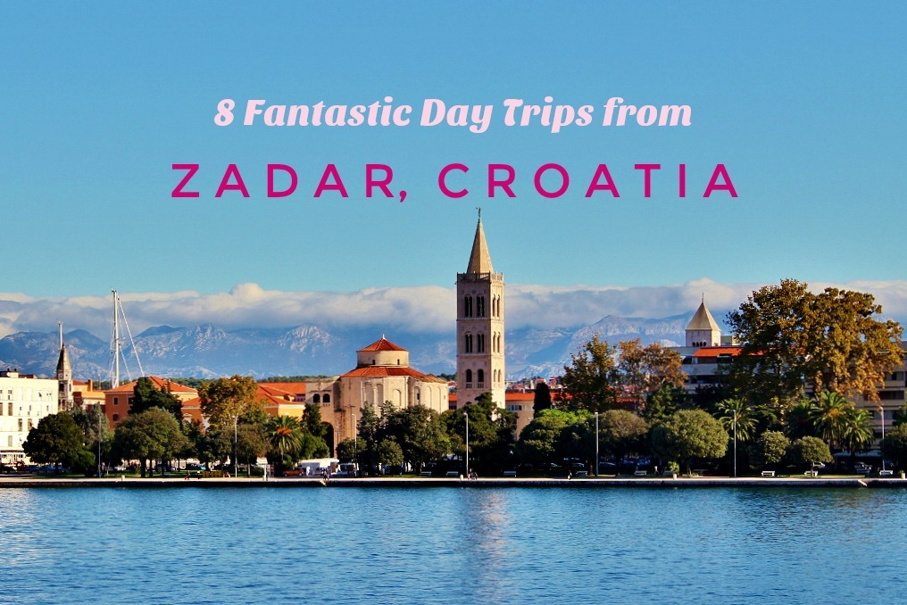 8 Fantastic Day Trips from Zadar, Croatia for your Vacation