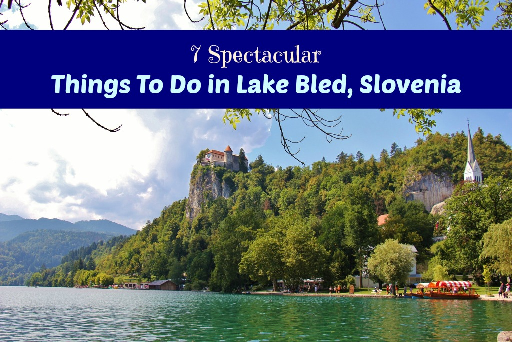 7 Spectacular Things To Do In Lake Bled Slovenia