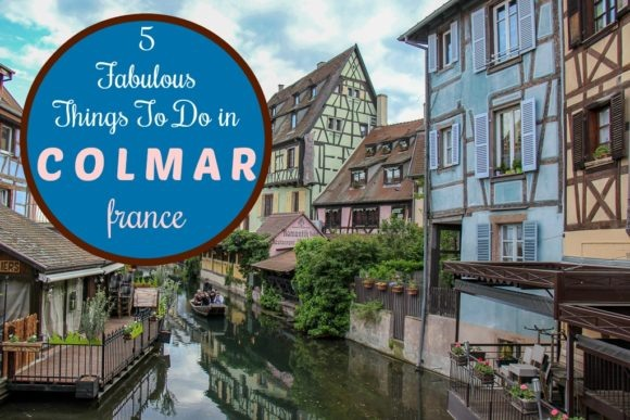 5 Fabulous Things to do in Colmar, France