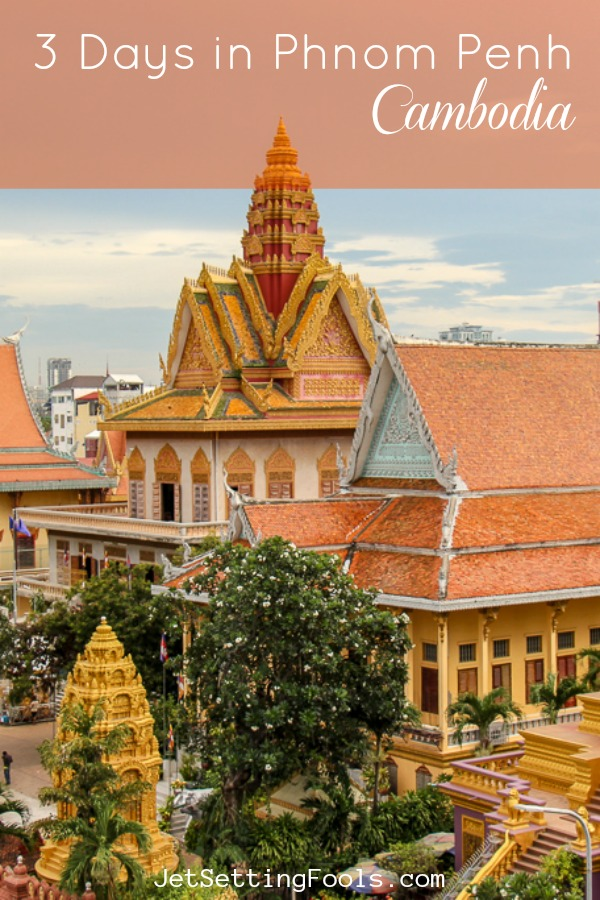 3 Days in Phnom Penh, Cambodia by JetSettingFools.com