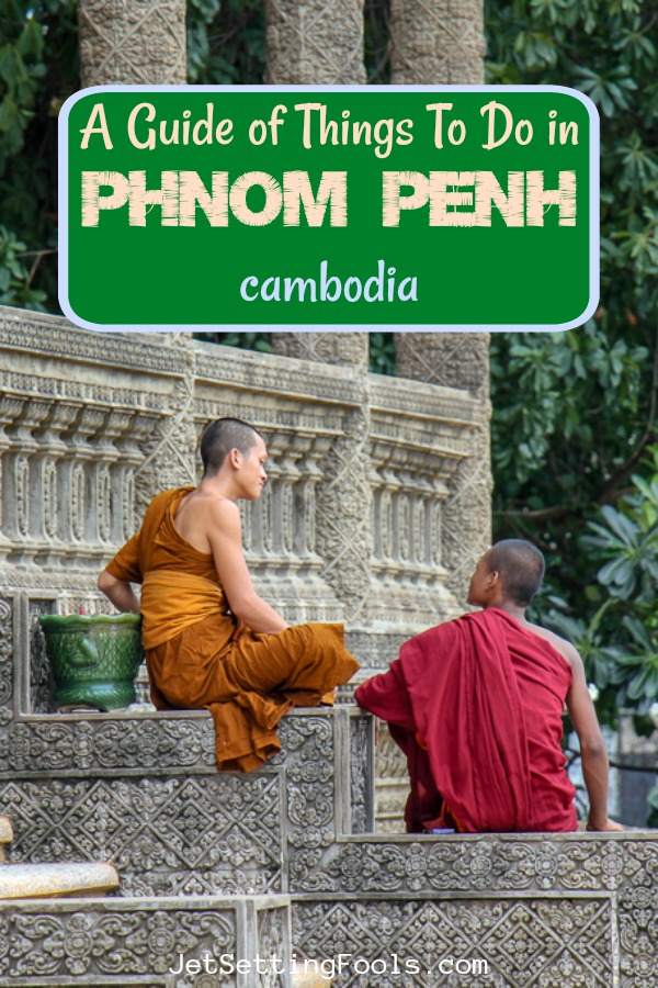A Guide of Things To Do in Phnom Penh, Cambodia by JetSettingFools.com