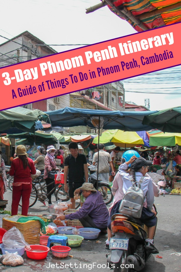 Things to do in Phnom Penh Itinerary by JetSettingFools.com