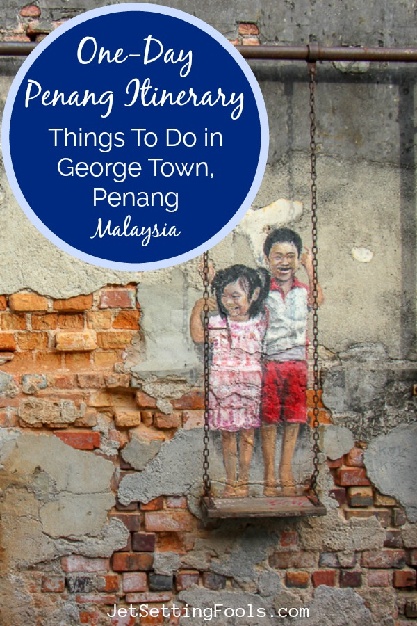 One-Day Penang Itinerary Things To Do in George Town, Malaysia by JetSettingFools.com