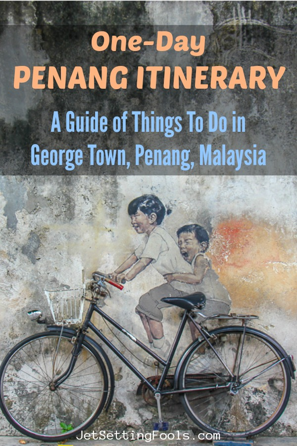 One Day Penang Itinerary by JetSettingFools.com
