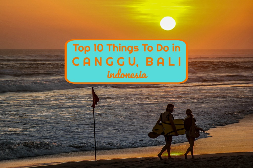 Top 10 Things to do in Canggu, Bali, Indonesia by JetSettingFools.com