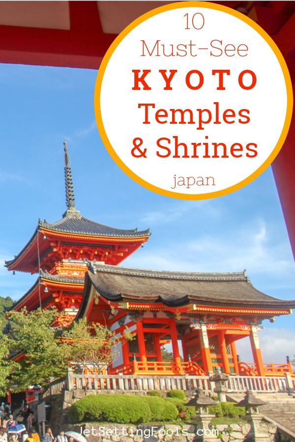 10 Must-See Kyoto Temples Shrines by JetSettingFools.com