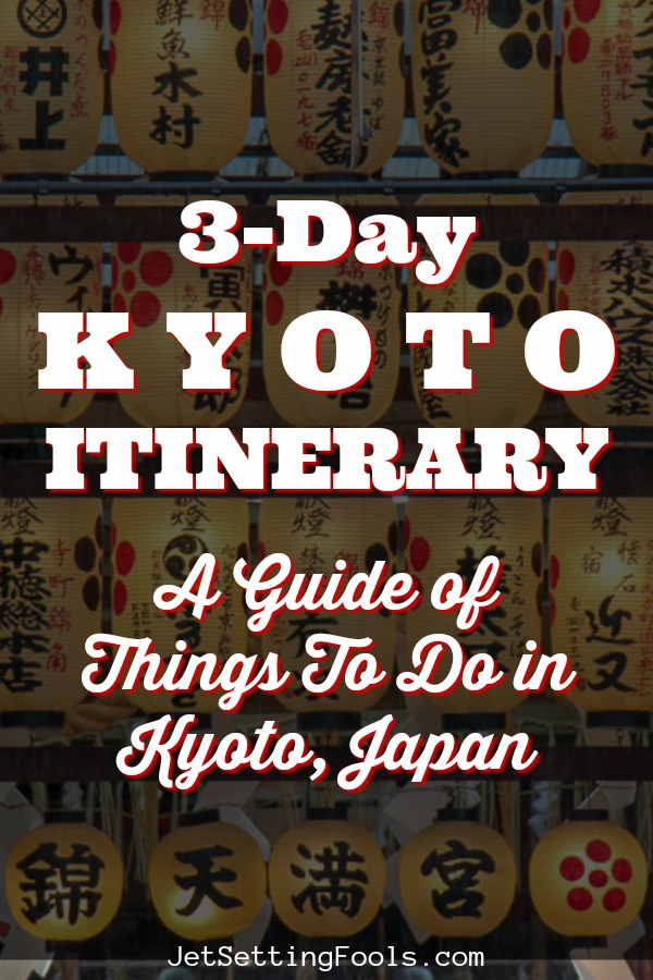 3-Day Kyoto Itinerary by JetSettingFools.com