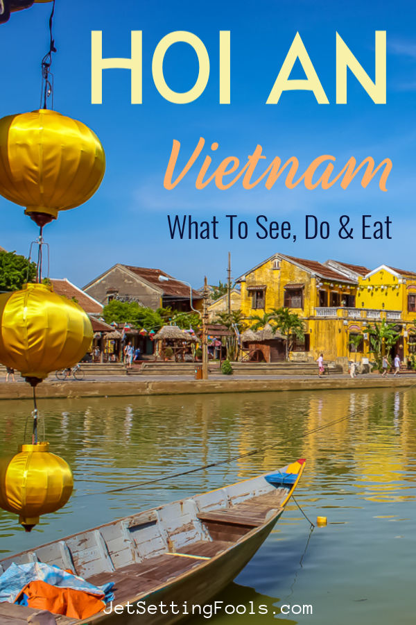Hoi An, Vietnam What To See Do and Eat by JetSettingFools.com