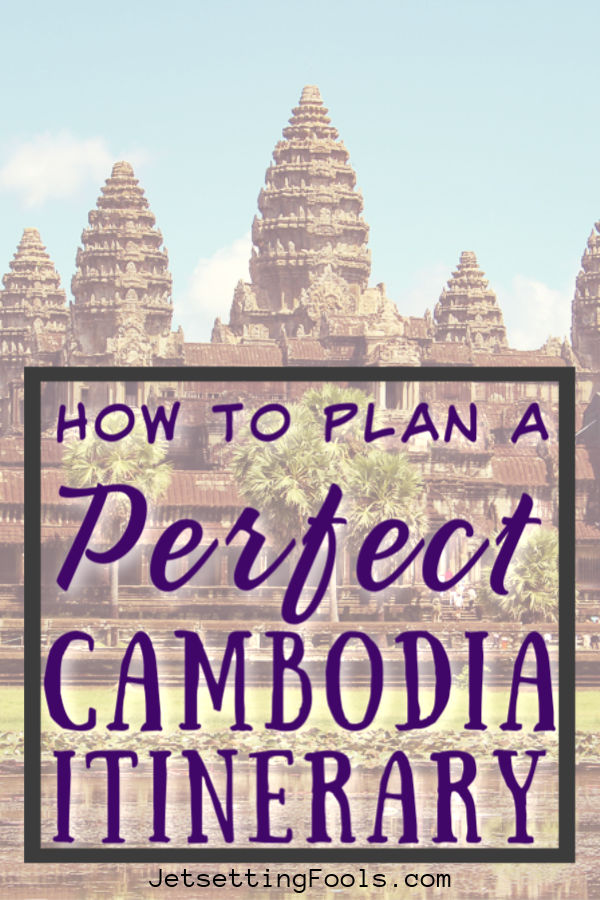 How To Plan A Perfect Cambodia Itinerary