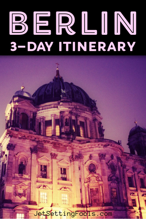 Berlin Itinerary for 3 Days by JetSettingFools.com