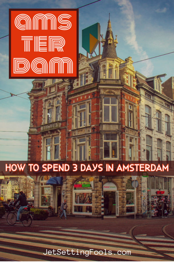 How To Spend 3 Days in Amsterdam by JetSettingFools.com