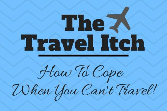Travel Itch How To Cope When You Can't Travel by JetSettingFools.com