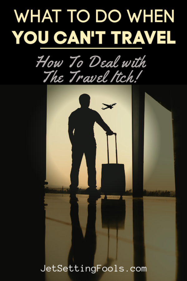 What To Do When You Can't Travel by JetSettingFools.com