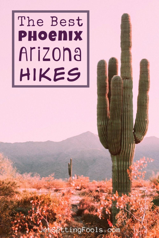 The Best Phoenix Arizona Hikes by JetSettingFools.com