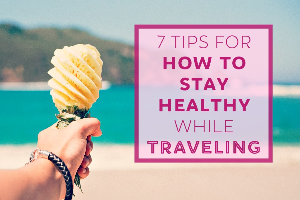 7 Tips for How To Stay Healthy While Traveling by JetSettingFools.com