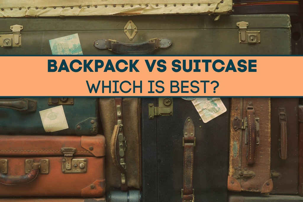Backpack vs Suitcase Which is Best by JetSettingFools.com