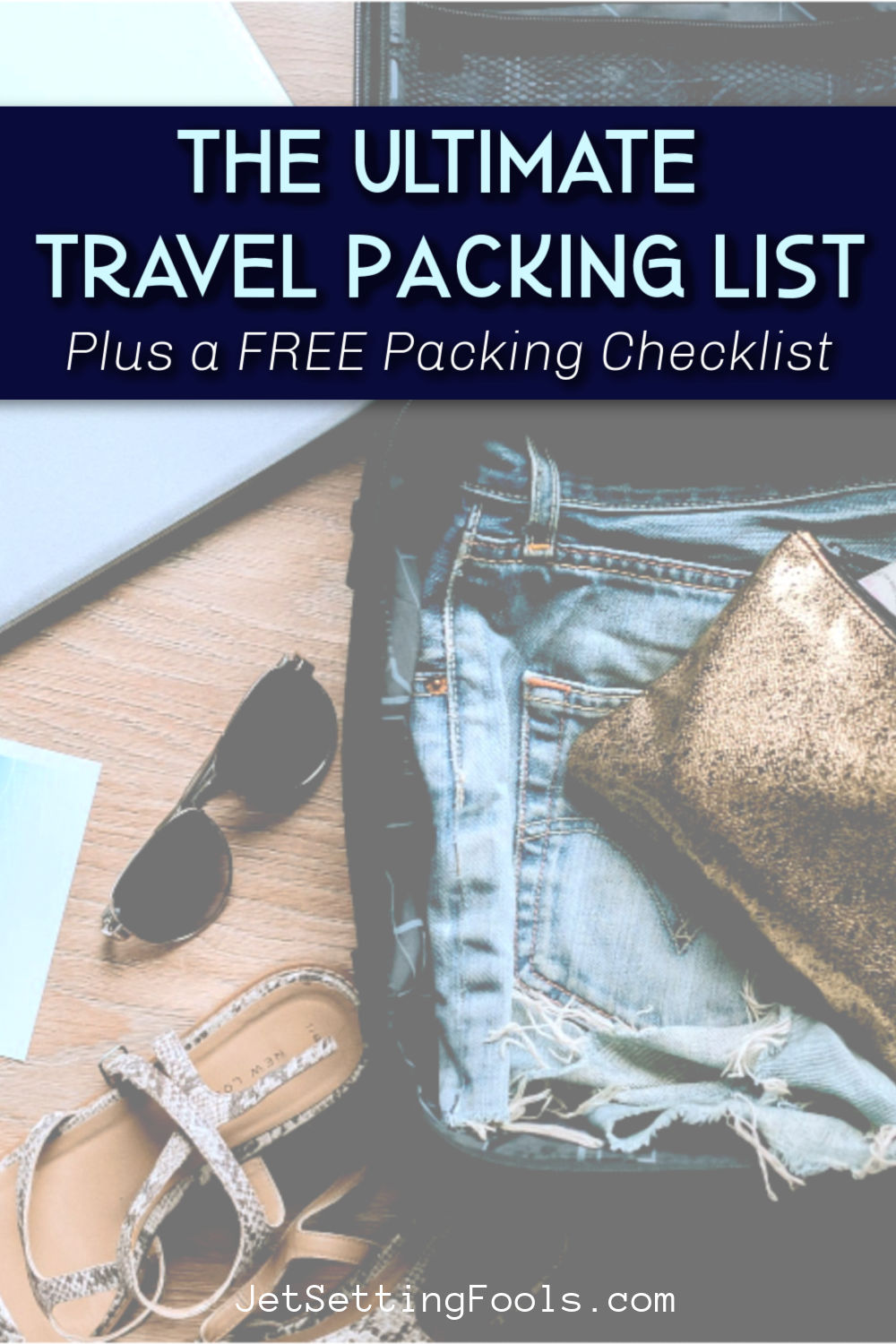 The Ultimate Travel Packing List Plus Free Packing Checklist by JetSettingFools.com