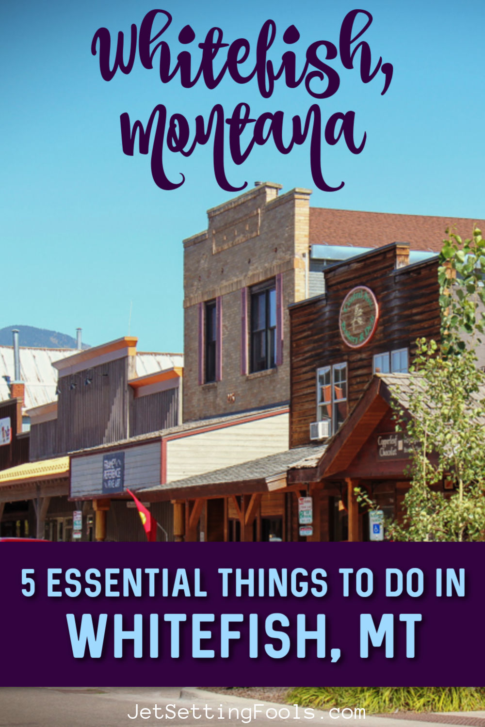 Essential Things To Do in Whitefish, Montana by JetSettingFools.com